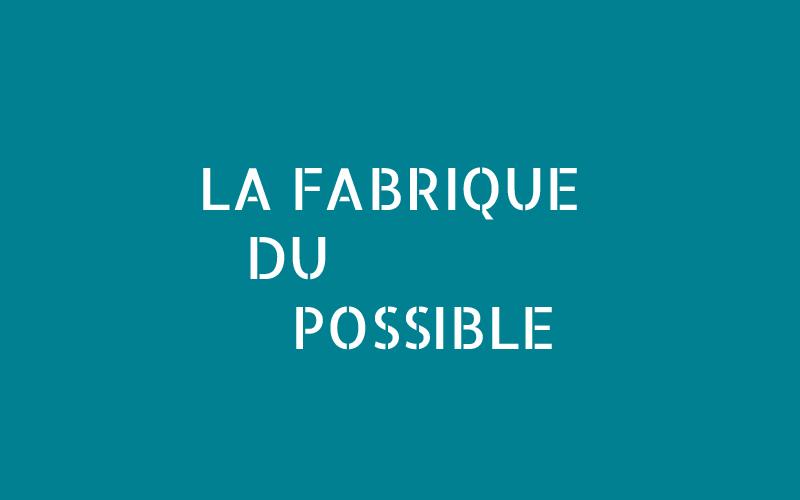 La Fabrique du Possible : d'où qu'ils viennent...